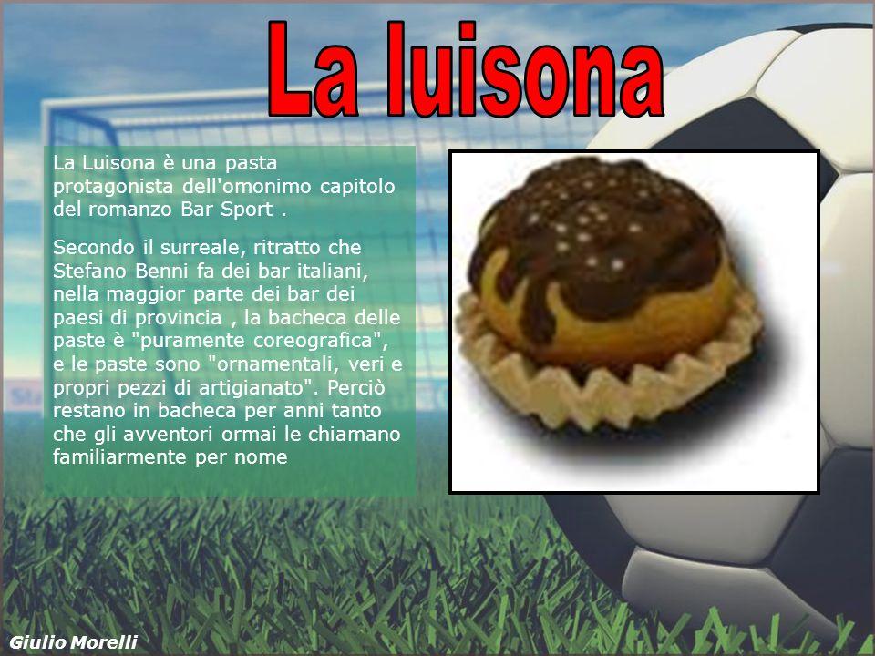 La Luisona è una pasta protagonista dell'omonimo capitolo del romanzo Bar Sport. Secondo il surreale, ritratto che Stefano Benni fa dei bar italiani,
