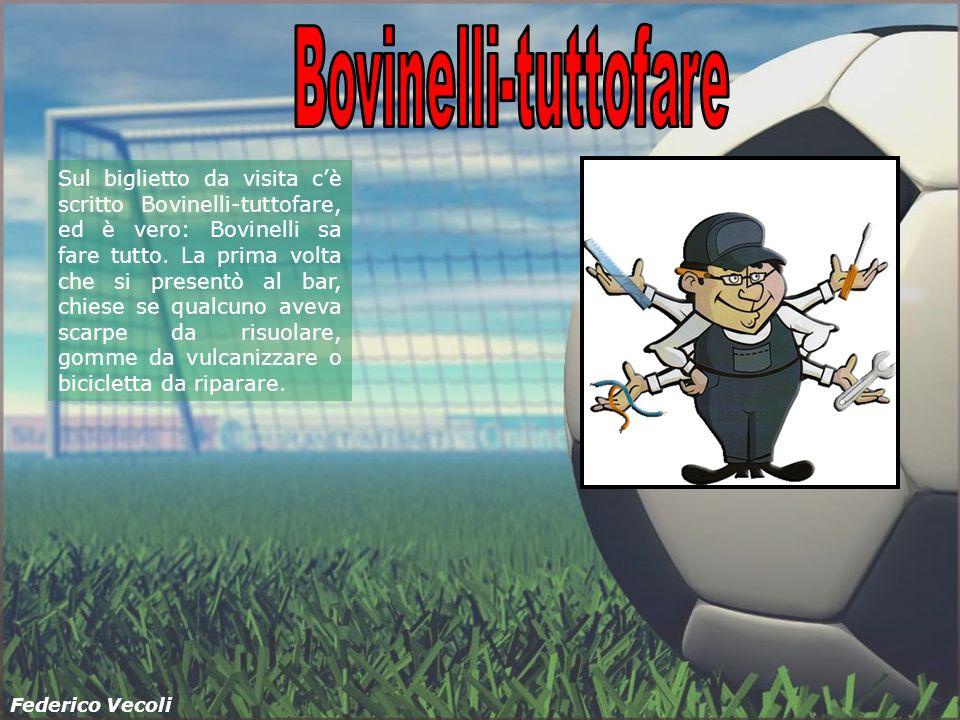 Sul biglietto da visita cè scritto Bovinelli-tuttofare, ed è vero: Bovinelli sa fare tutto. La prima volta che si presentò al bar, chiese se qualcuno