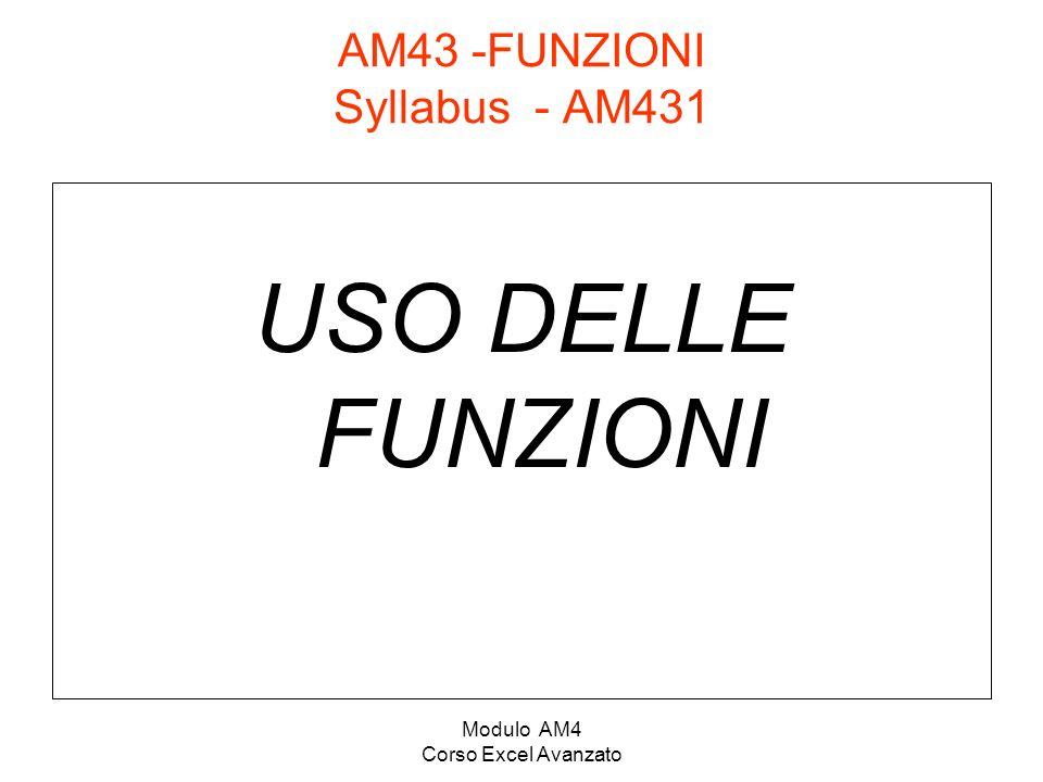 Modulo AM4 Corso Excel Avanzato AM43 -FUNZIONI Syllabus - AM431 USO DELLE FUNZIONI