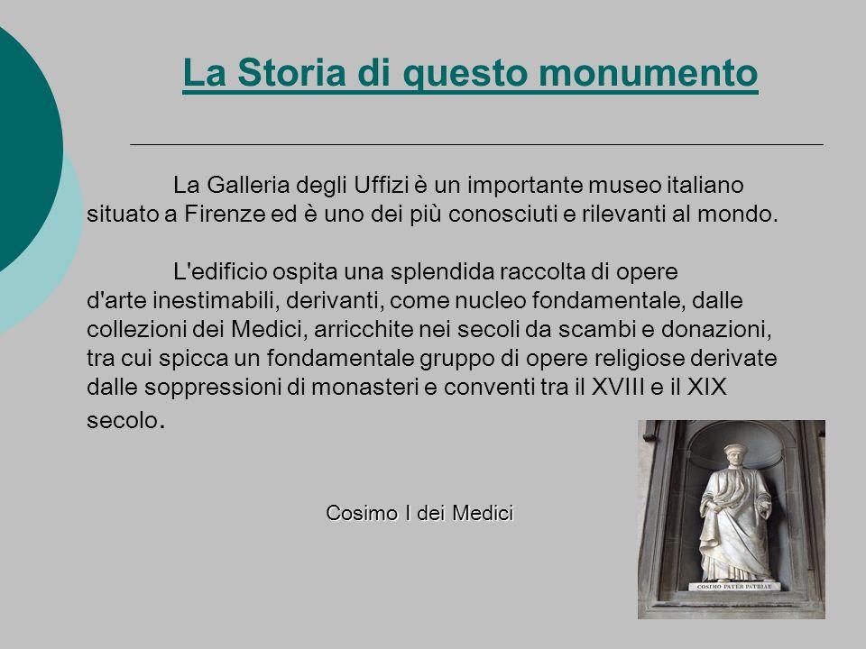La Storia di questo monumento La Galleria degli Uffizi è un importante museo italiano situato a Firenze ed è uno dei più conosciuti e rilevanti al mon
