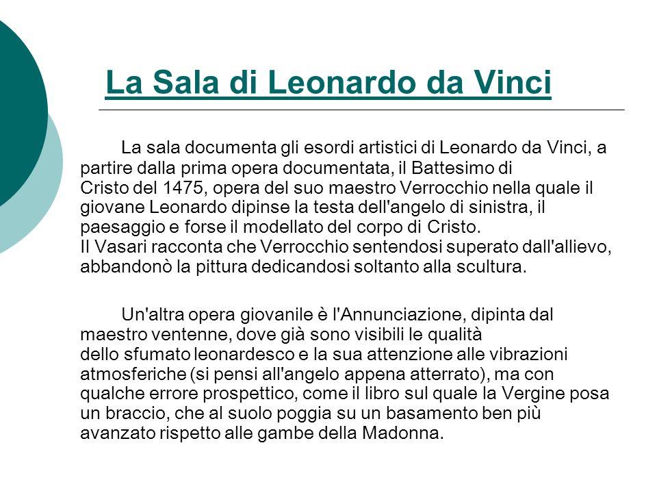 La Sala di Leonardo da Vinci La sala documenta gli esordi artistici di Leonardo da Vinci, a partire dalla prima opera documentata, il Battesimo di Cri