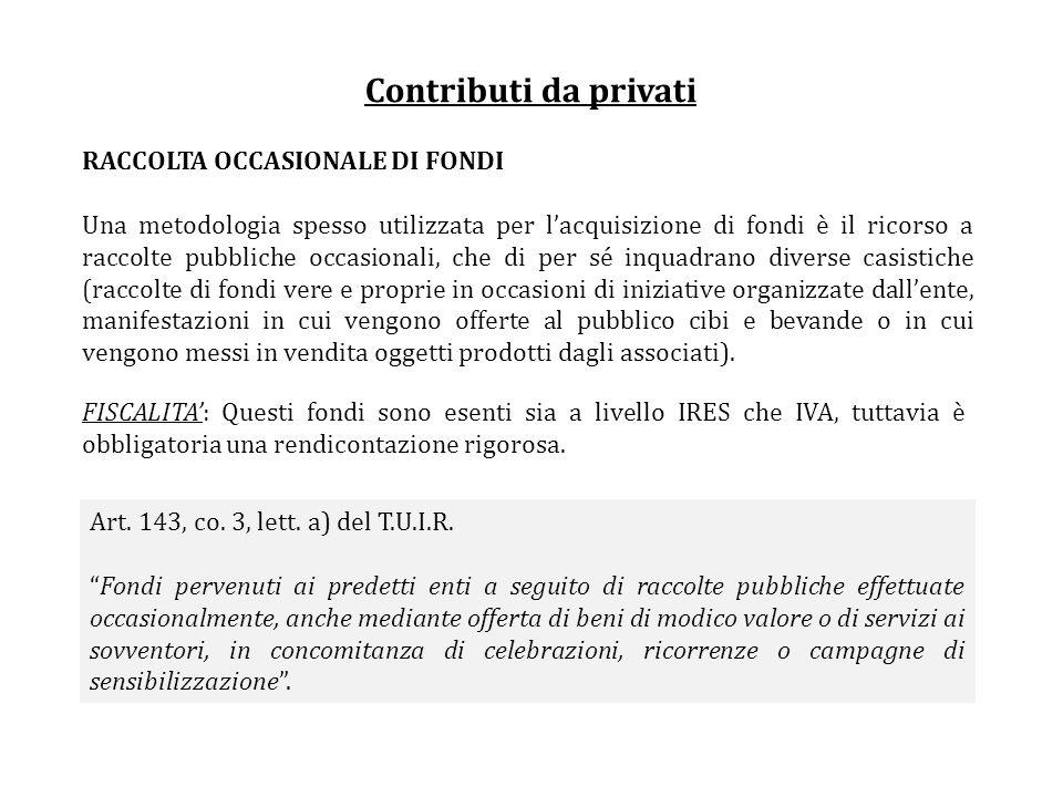 Contributi da privati Art. 143, co. 3, lett. a) del T.U.I.R. Fondi pervenuti ai predetti enti a seguito di raccolte pubbliche effettuate occasionalmen