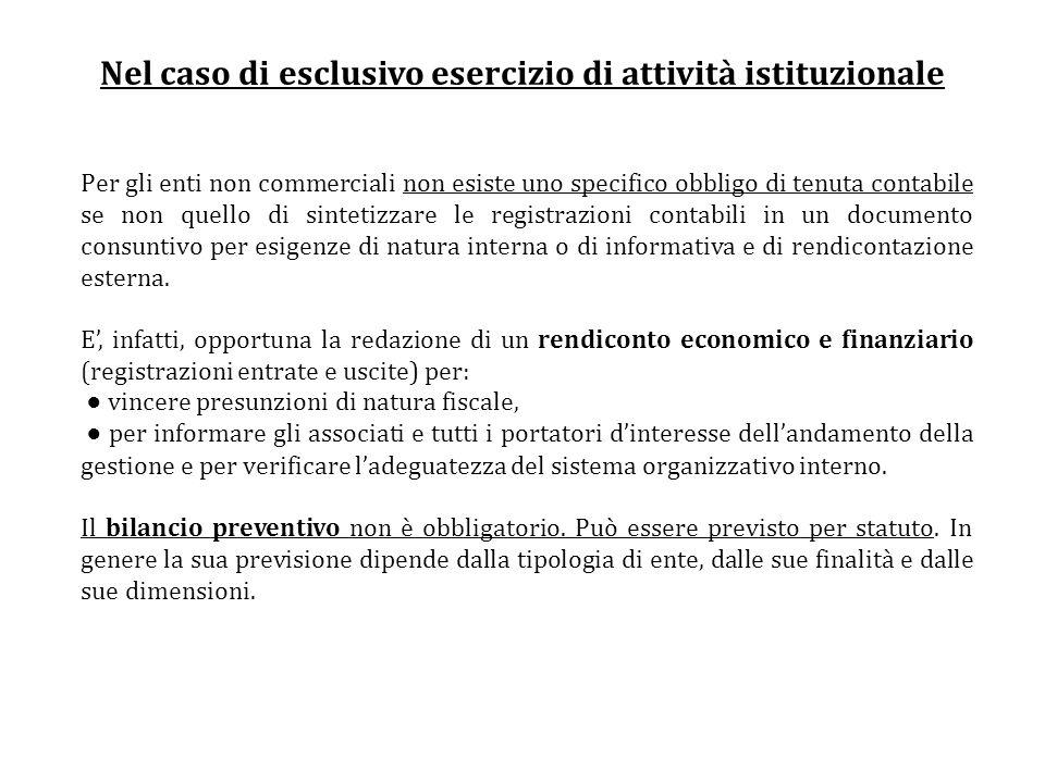Nel caso di esclusivo esercizio di attività istituzionale Per gli enti non commerciali non esiste uno specifico obbligo di tenuta contabile se non que