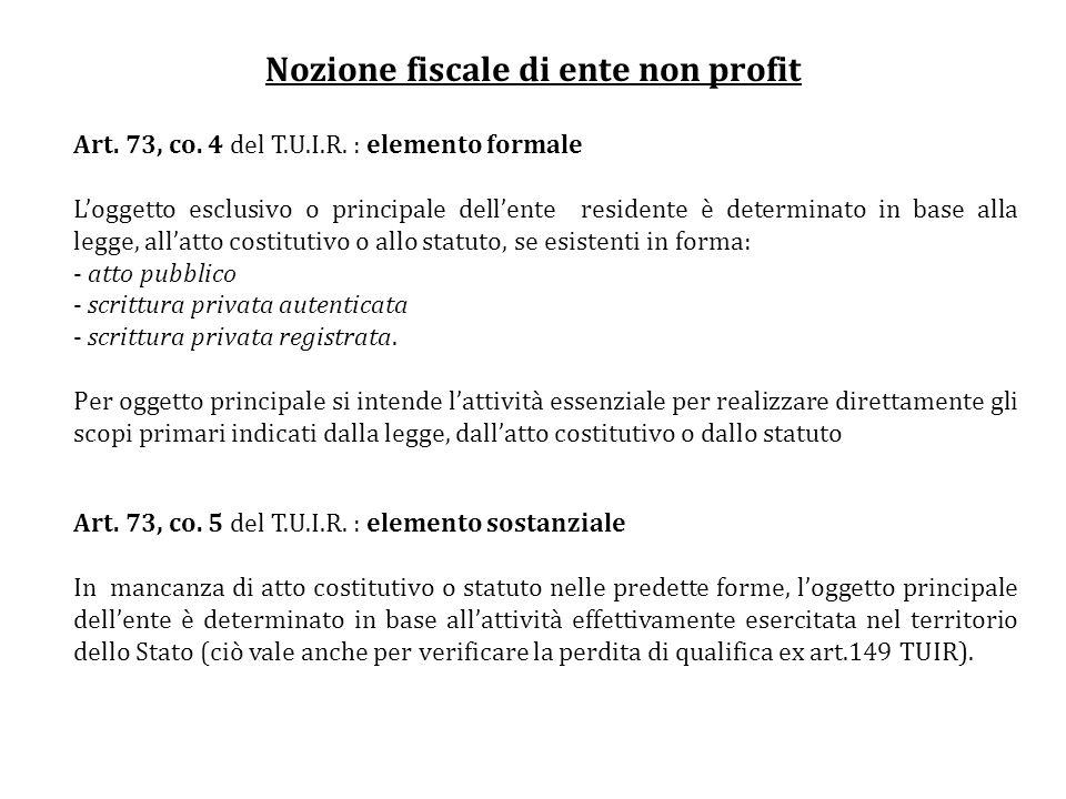 Nozione fiscale di ente non profit Art. 73, co. 4 del T.U.I.R. : elemento formale Loggetto esclusivo o principale dellente residente è determinato in