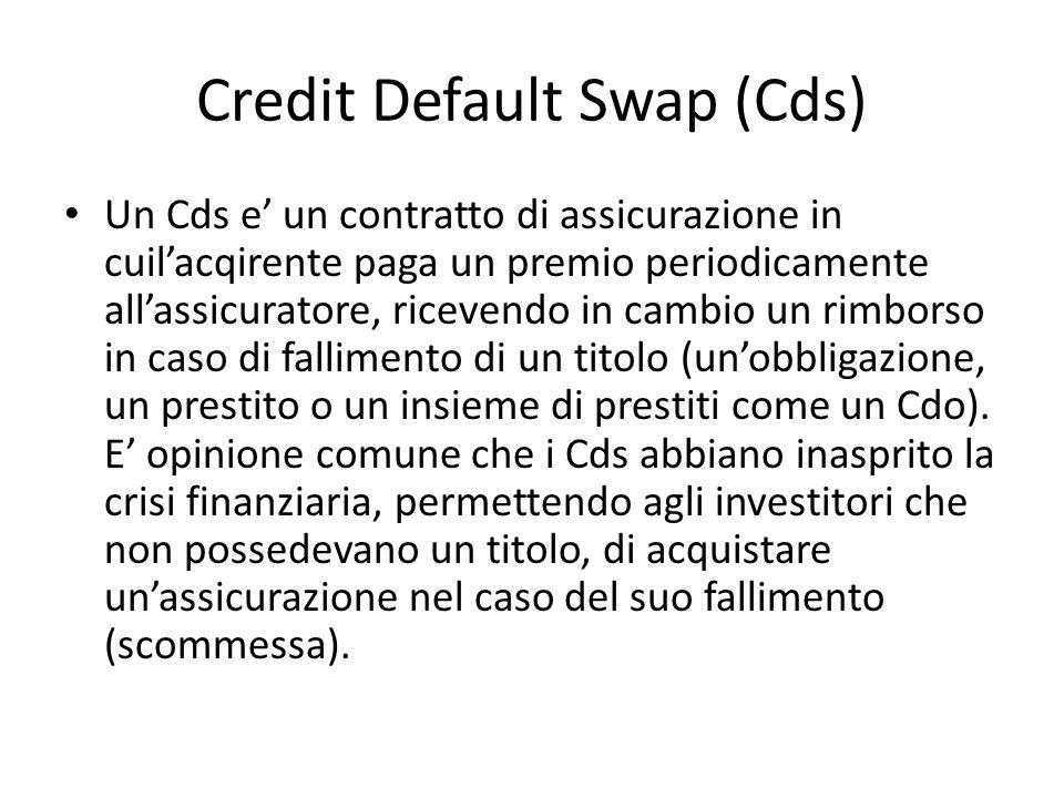 Credit Default Swap (Cds) Un Cds e un contratto di assicurazione in cuilacqirente paga un premio periodicamente allassicuratore, ricevendo in cambio u