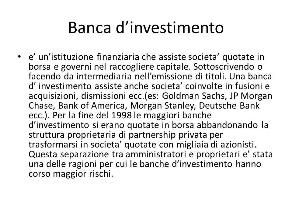 Banca dinvestimento e unistituzione finanziaria che assiste societa quotate in borsa e governi nel raccogliere capitale. Sottoscrivendo o facendo da i