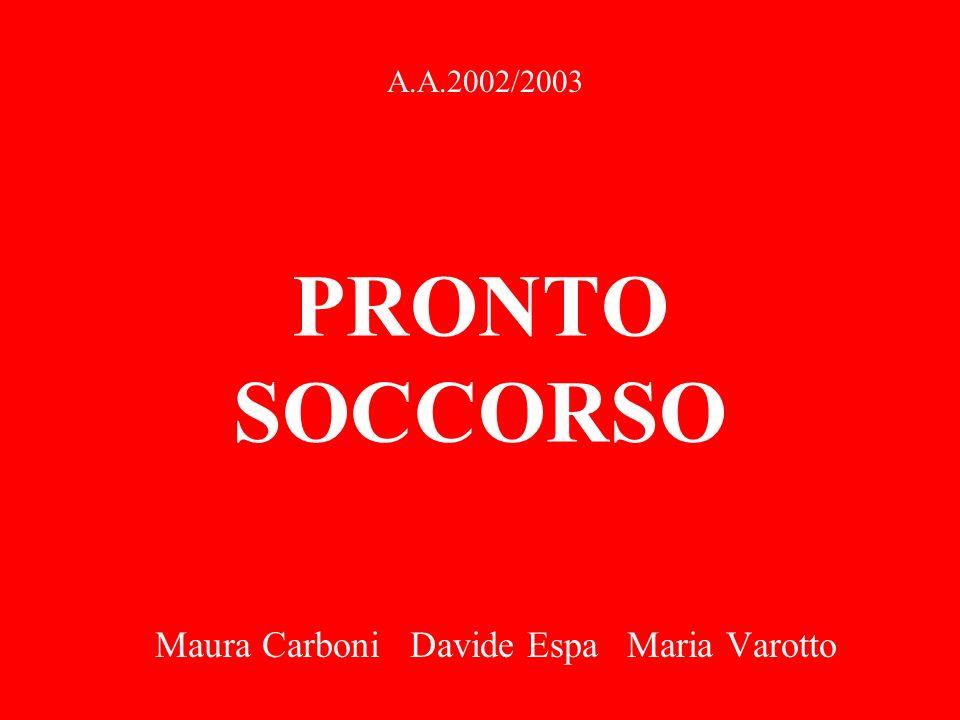 PRONTO SOCCORSO Maura Carboni Davide Espa Maria Varotto A.A.2002/2003