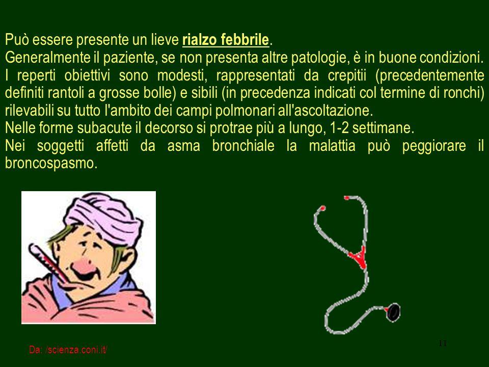 11 Può essere presente un lieve rialzo febbrile. Generalmente il paziente, se non presenta altre patologie, è in buone condizioni. I reperti obiettivi