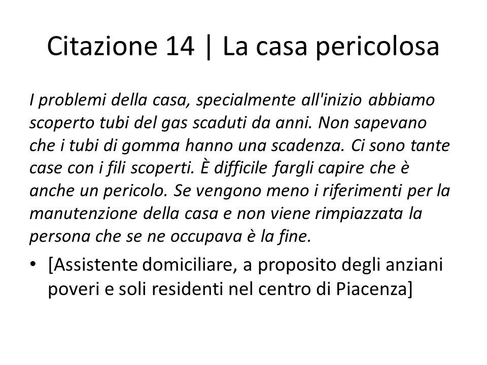 Citazione 14 | La casa pericolosa I problemi della casa, specialmente all inizio abbiamo scoperto tubi del gas scaduti da anni.