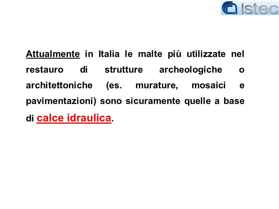 Attualmente in Italia le malte più utilizzate nel restauro di strutture archeologiche o architettoniche (es. murature, mosaici e pavimentazioni) sono