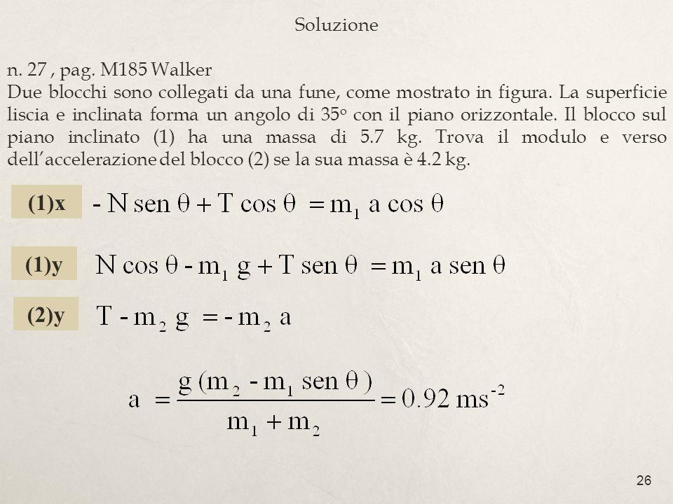 26 Soluzione n. 27, pag. M185 Walker Due blocchi sono collegati da una fune, come mostrato in figura. La superficie liscia e inclinata forma un angolo