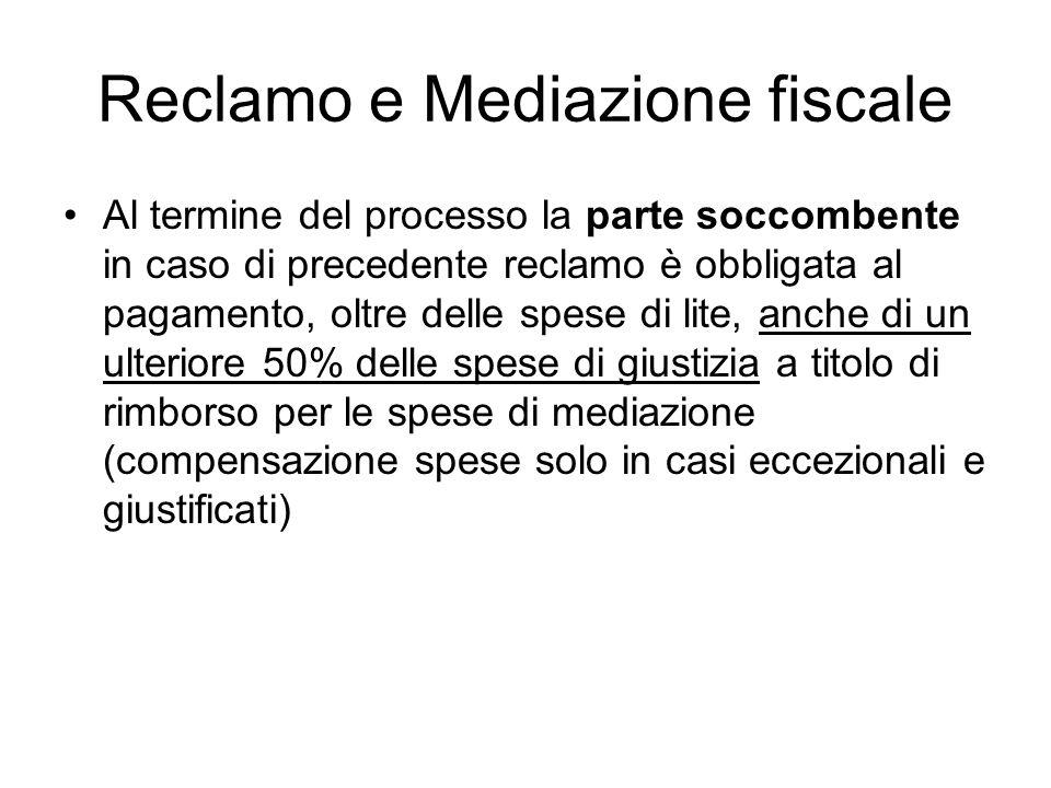Reclamo e Mediazione fiscale Al termine del processo la parte soccombente in caso di precedente reclamo è obbligata al pagamento, oltre delle spese di