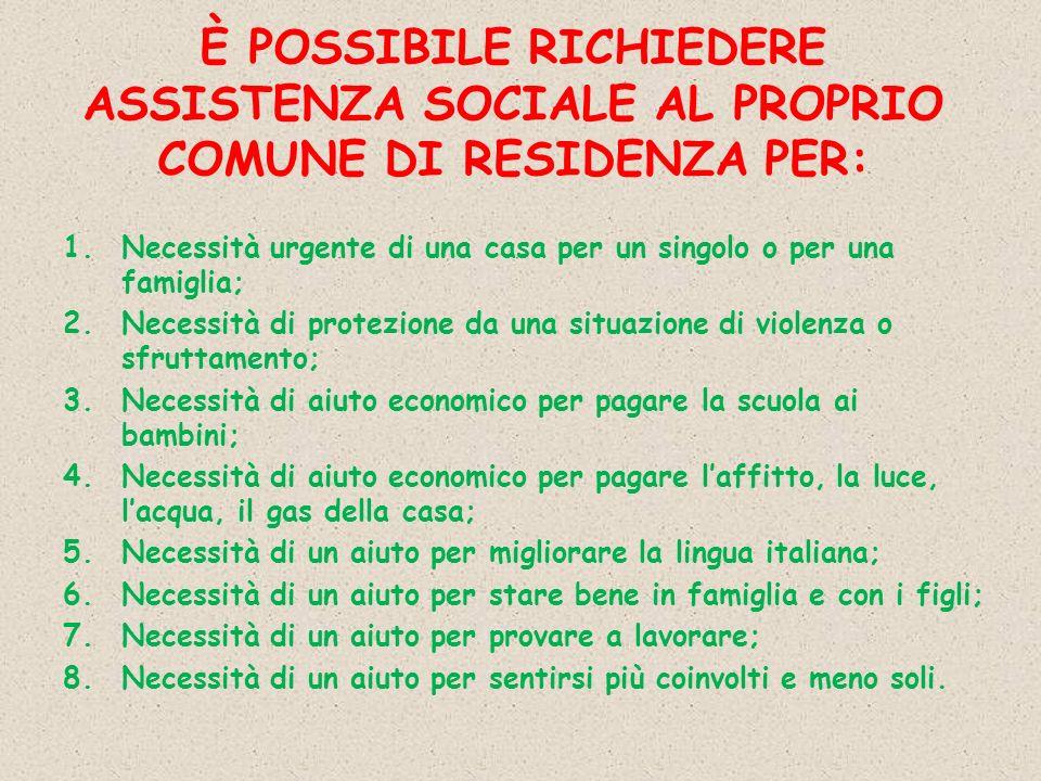 È POSSIBILE RICHIEDERE ASSISTENZA SOCIALE AL PROPRIO COMUNE DI RESIDENZA PER: 1.Necessità urgente di una casa per un singolo o per una famiglia; 2.Nec