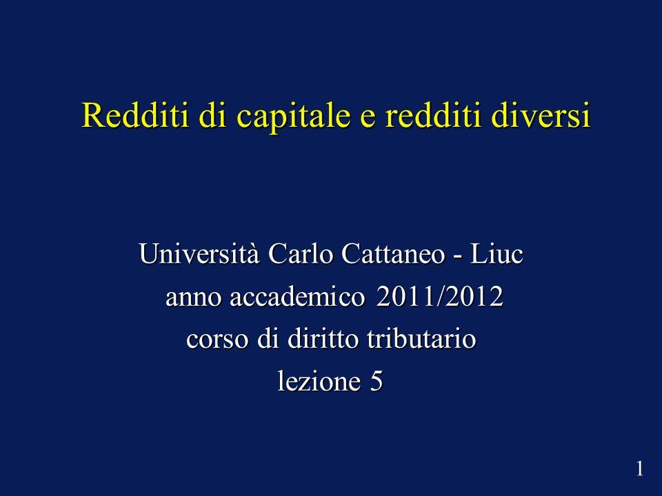Redditi di capitale e redditi diversi Università Carlo Cattaneo - Liuc anno accademico 2011/2012 anno accademico 2011/2012 corso di diritto tributario