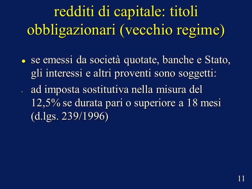 redditi di capitale: titoli obbligazionari (vecchio regime) se emessi da società quotate, banche e Stato, gli interessi e altri proventi sono soggetti