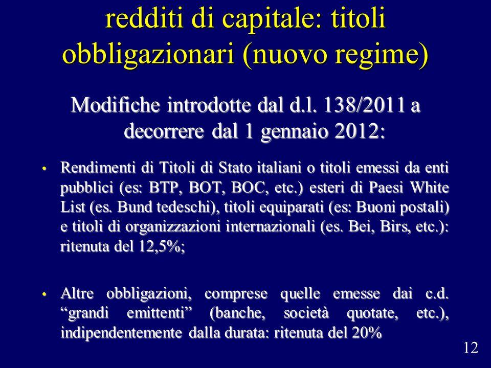 redditi di capitale: titoli obbligazionari (nuovo regime) Modifiche introdotte dal d.l. 138/2011 a decorrere dal 1 gennaio 2012: Rendimenti di Titoli