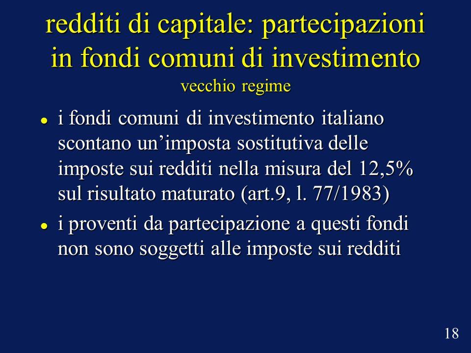 redditi di capitale: partecipazioni in fondi comuni di investimento vecchio regime i fondi comuni di investimento italiano scontano unimposta sostitut