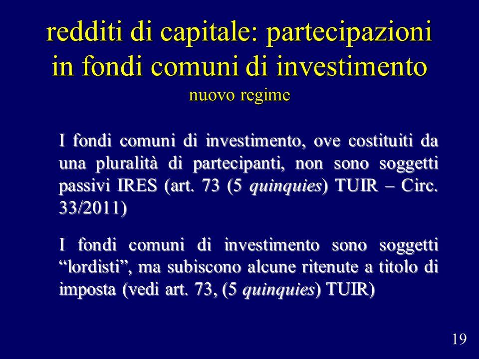 redditi di capitale: partecipazioni in fondi comuni di investimento nuovo regime I fondi comuni di investimento, ove costituiti da una pluralità di pa