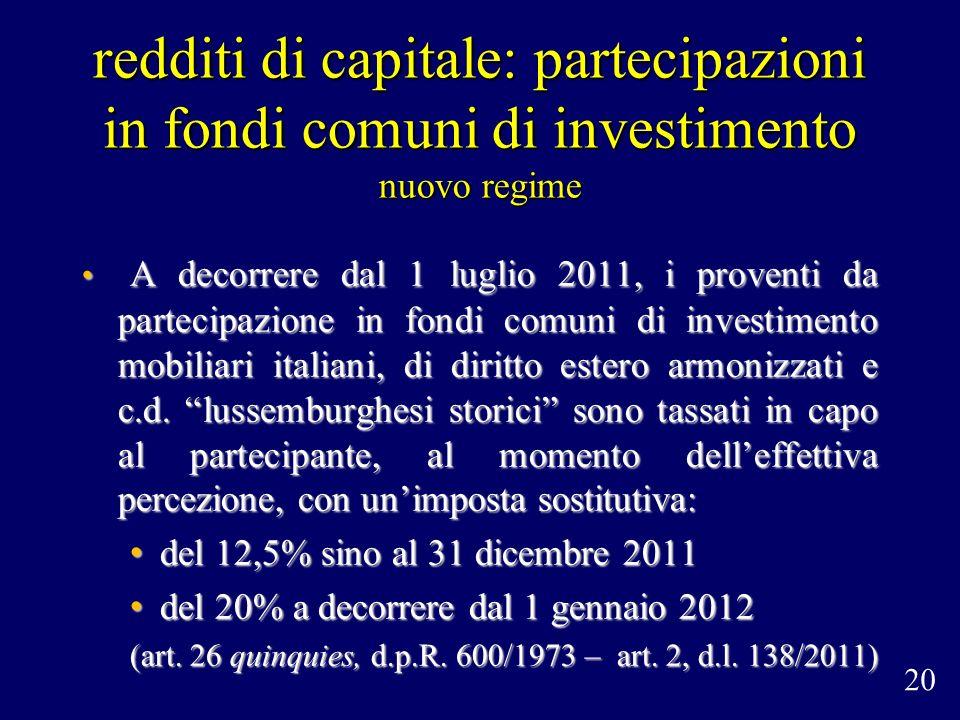 redditi di capitale: partecipazioni in fondi comuni di investimento nuovo regime A decorrere dal 1 luglio 2011, i proventi da partecipazione in fondi