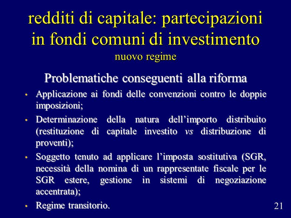 redditi di capitale: partecipazioni in fondi comuni di investimento nuovo regime Problematiche conseguenti alla riforma Applicazione ai fondi delle co