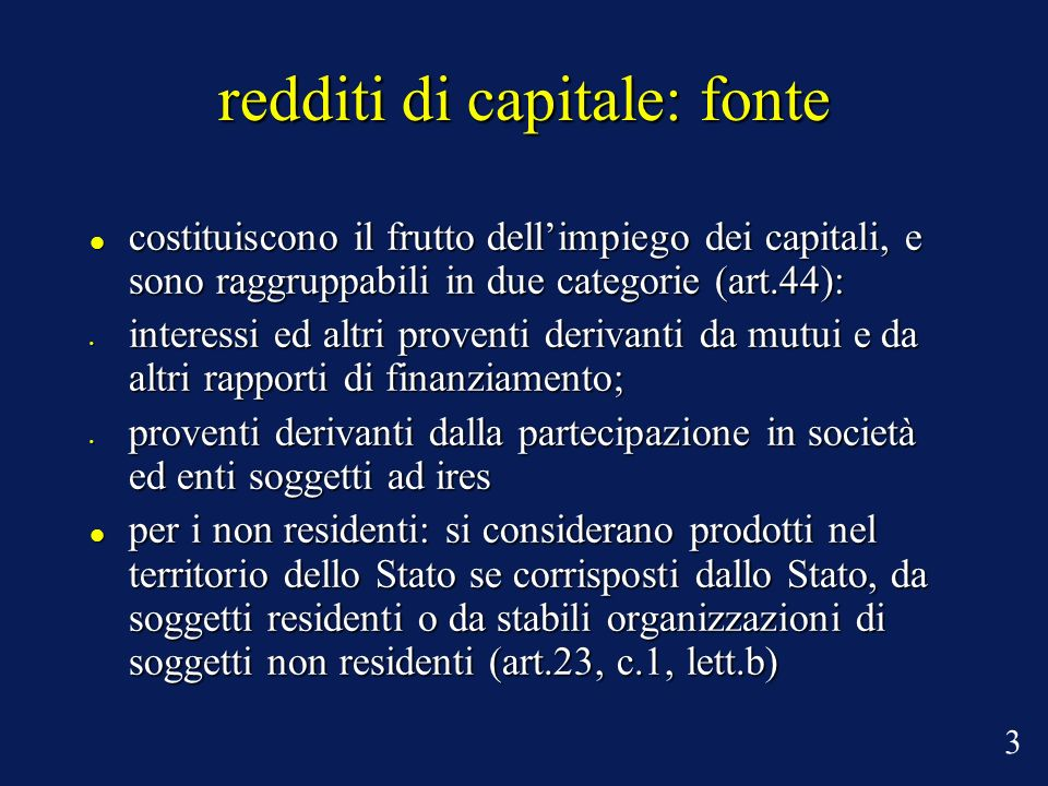 redditi di capitale: fonte costituiscono il frutto dellimpiego dei capitali, e sono raggruppabili in due categorie (art.44): costituiscono il frutto d