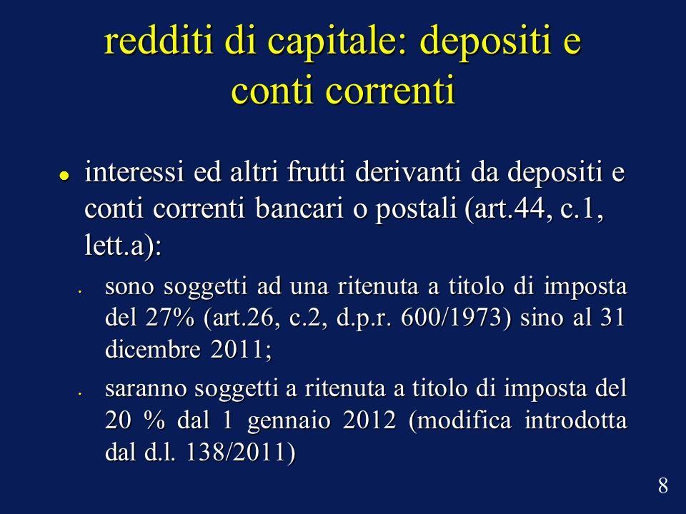 8 redditi di capitale: depositi e conti correnti interessi ed altri frutti derivanti da depositi e conti correnti bancari o postali (art.44, c.1, lett