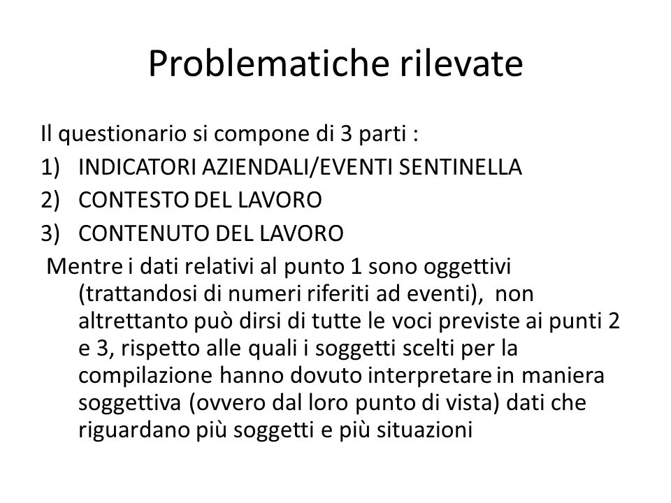 Problematiche rilevate Il questionario si compone di 3 parti : 1)INDICATORI AZIENDALI/EVENTI SENTINELLA 2)CONTESTO DEL LAVORO 3)CONTENUTO DEL LAVORO M