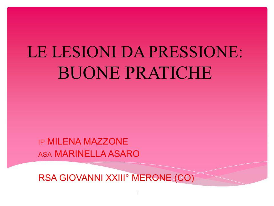 LE LESIONI DA PRESSIONE: BUONE PRATICHE IP MILENA MAZZONE ASA MARINELLA ASARO RSA GIOVANNI XXIII° MERONE (CO) 1