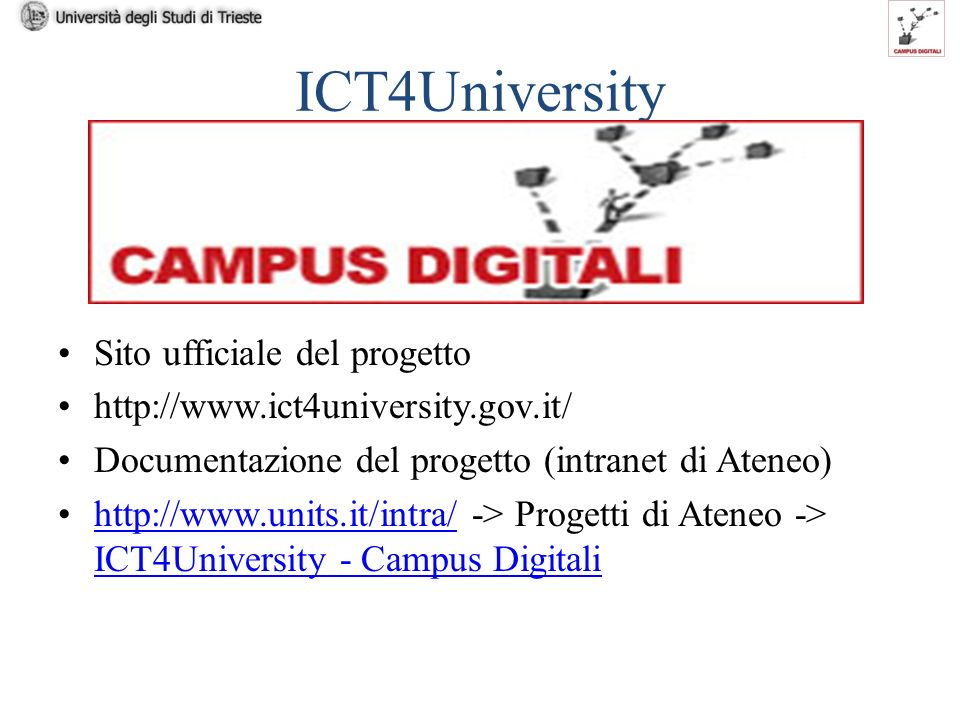 La Verbalizzazione degli esami con Firma Digitale 4 maggio 2009 ICT4University Sito ufficiale del progetto http://www.ict4university.gov.it/ Documentazione del progetto (intranet di Ateneo) http://www.units.it/intra/ -> Progetti di Ateneo -> ICT4University - Campus Digitalihttp://www.units.it/intra/ ICT4University - Campus Digitali