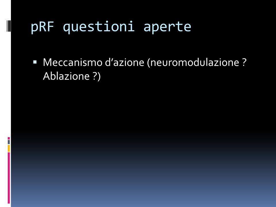 pRF questioni aperte Meccanismo dazione (neuromodulazione ? Ablazione ?)