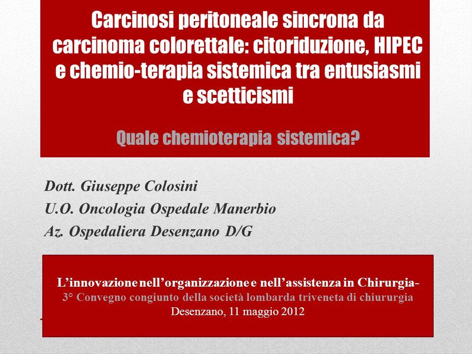 Carcinosi peritoneale sincrona da carcinoma colorettale: citoriduzione, HIPEC e chemio-terapia sistemica tra entusiasmi e scetticismi Quale chemiotera