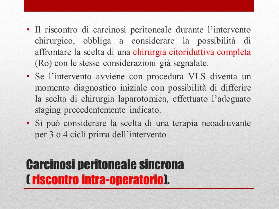 Carcinosi peritoneale sincrona ( riscontro intra-operatorio). Il riscontro di carcinosi peritoneale durante lintervento chirurgico, obbliga a consider