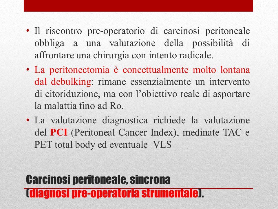 Carcinosi peritoneale, sincrona (diagnosi pre-operatoria strumentale). Il riscontro pre-operatorio di carcinosi peritoneale obbliga a una valutazione