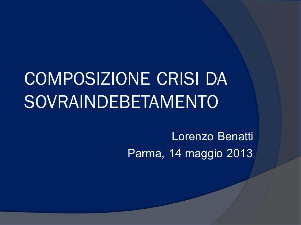 COMPOSIZIONE CRISI DA SOVRAINDEBETAMENTO Lorenzo Benatti Parma, 14 maggio 2013
