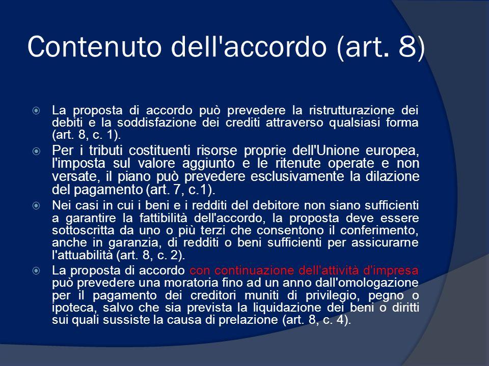 Contenuto dell'accordo (art. 8) La proposta di accordo può prevedere la ristrutturazione dei debiti e la soddisfazione dei crediti attraverso qualsias