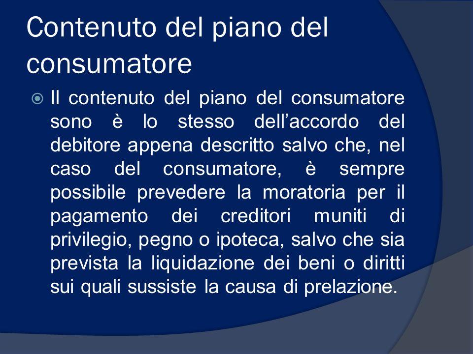 Contenuto del piano del consumatore Il contenuto del piano del consumatore sono è lo stesso dellaccordo del debitore appena descritto salvo che, nel c