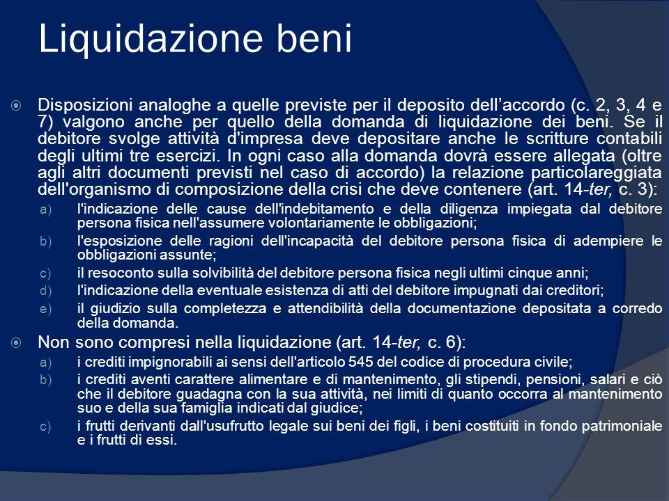 Liquidazione beni Disposizioni analoghe a quelle previste per il deposito dellaccordo (c. 2, 3, 4 e 7) valgono anche per quello della domanda di liqui