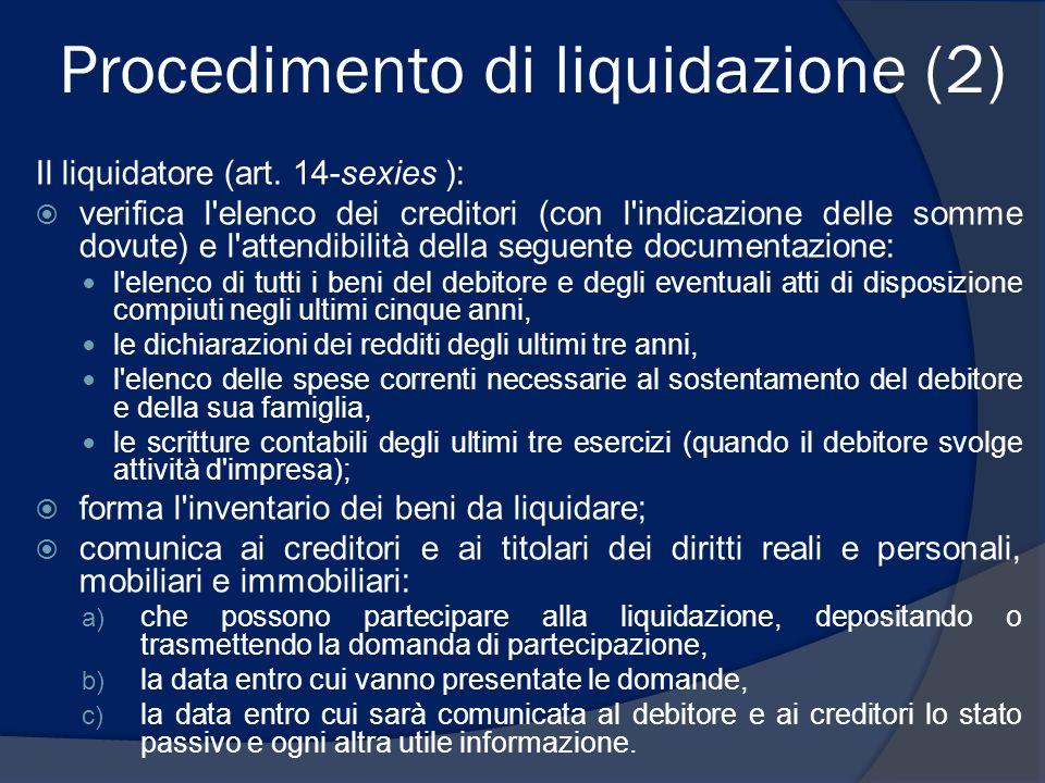 Procedimento di liquidazione (2) Il liquidatore (art. 14-sexies ): verifica l'elenco dei creditori (con l'indicazione delle somme dovute) e l'attendib