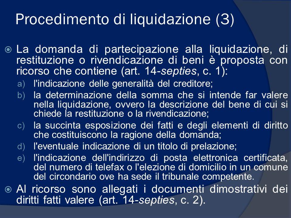Procedimento di liquidazione (3) La domanda di partecipazione alla liquidazione, di restituzione o rivendicazione di beni è proposta con ricorso che c