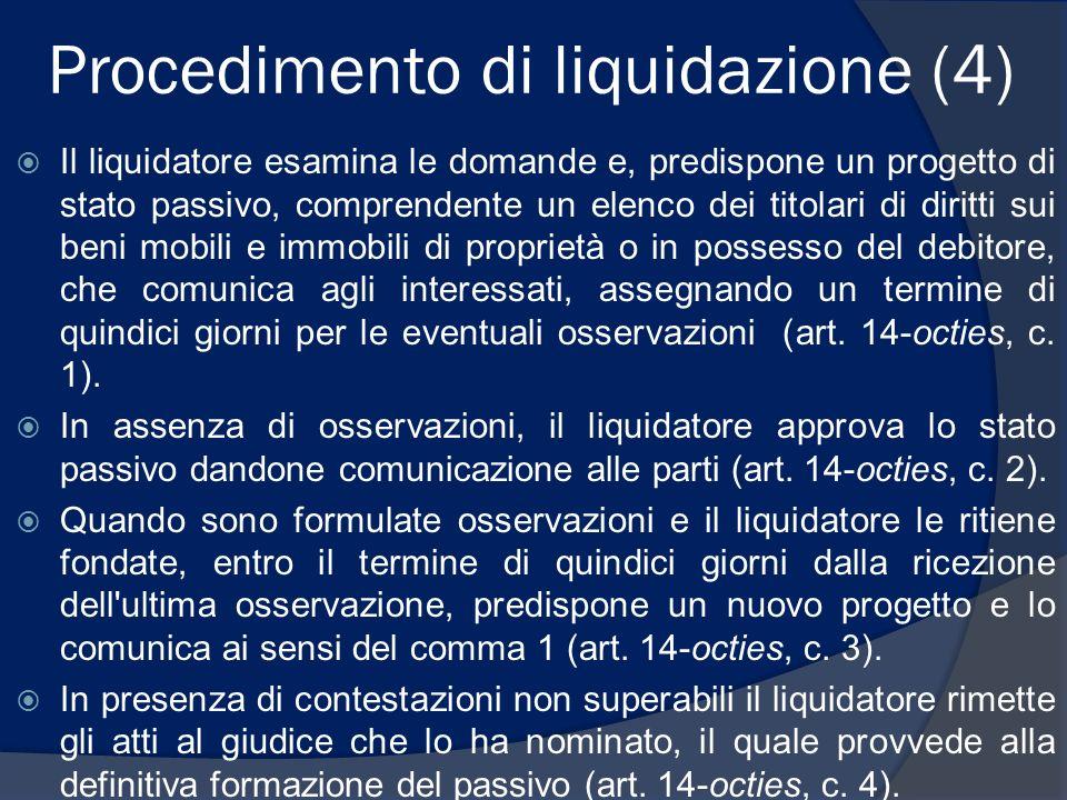 Procedimento di liquidazione (4) Il liquidatore esamina le domande e, predispone un progetto di stato passivo, comprendente un elenco dei titolari di