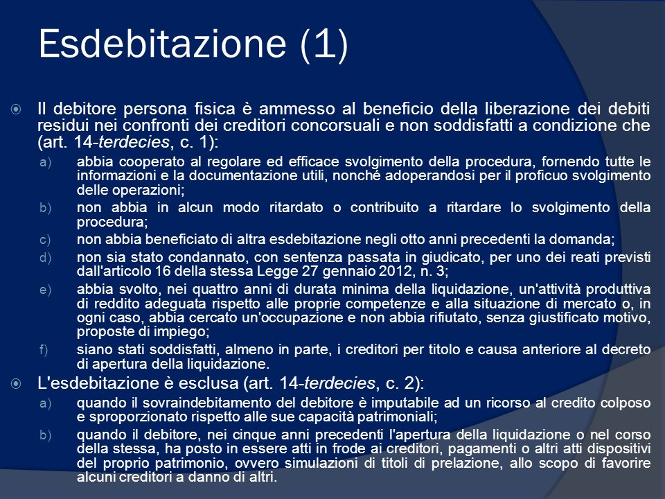 Esdebitazione (1) Il debitore persona fisica è ammesso al beneficio della liberazione dei debiti residui nei confronti dei creditori concorsuali e non