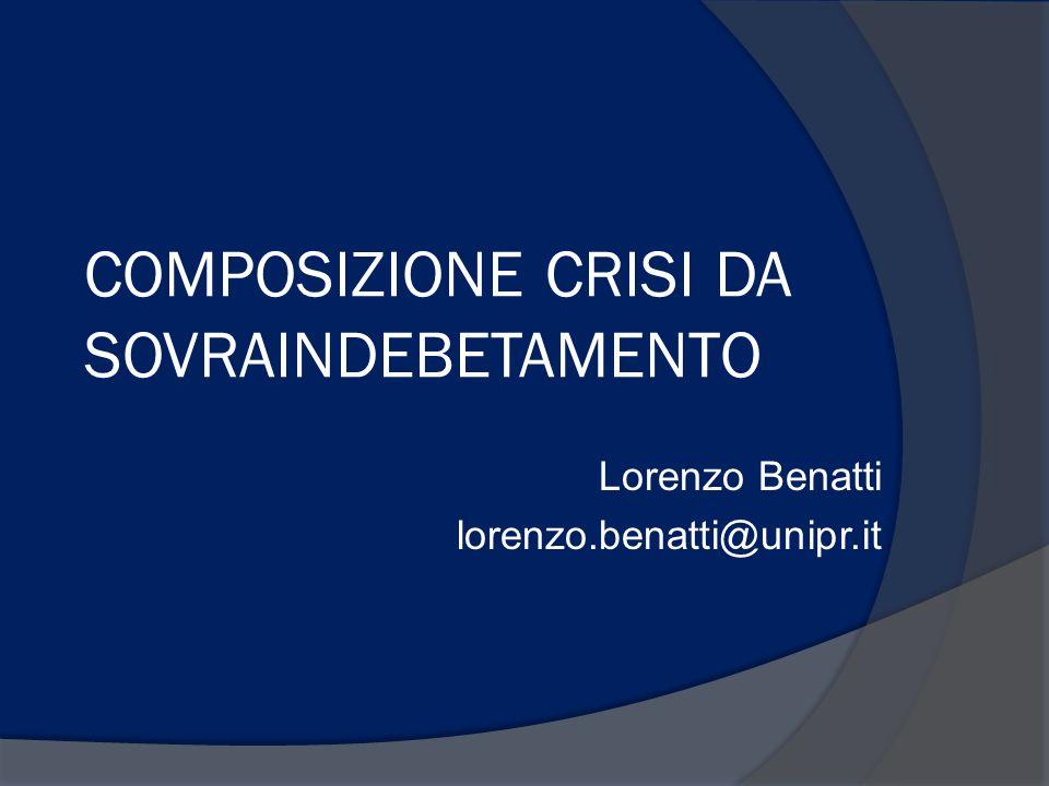 COMPOSIZIONE CRISI DA SOVRAINDEBETAMENTO Lorenzo Benatti lorenzo.benatti@unipr.it