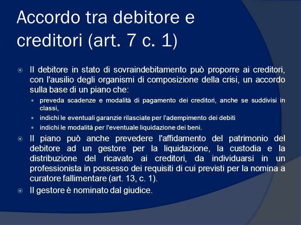 Accordo tra debitore e creditori (art. 7 c. 1) Il debitore in stato di sovraindebitamento può proporre ai creditori, con l'ausilio degli organismi di