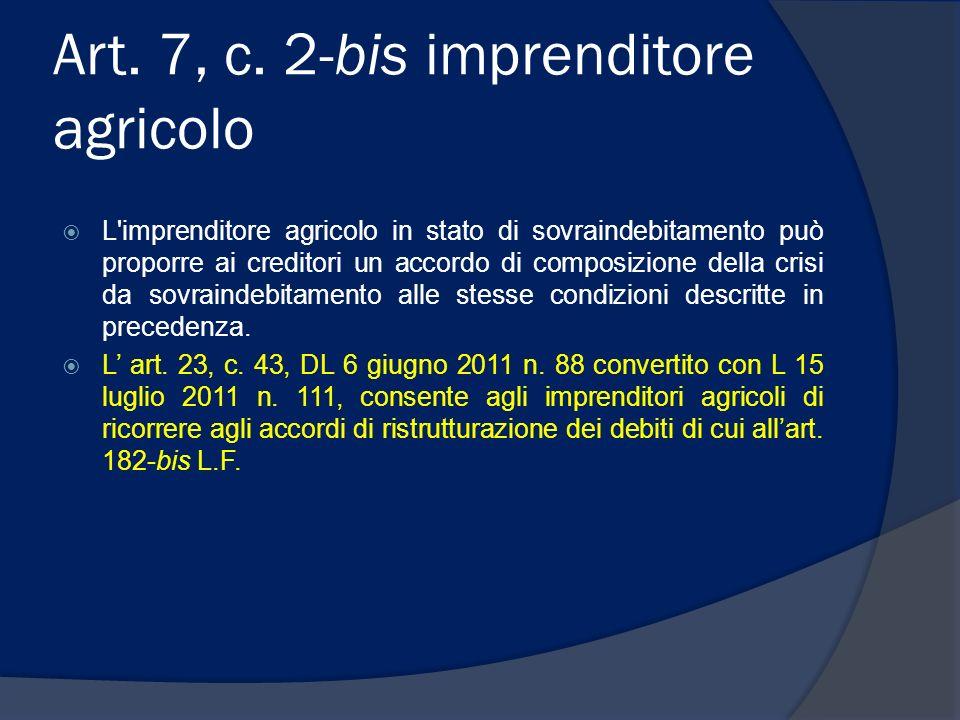 Art. 7, c. 2-bis imprenditore agricolo L'imprenditore agricolo in stato di sovraindebitamento può proporre ai creditori un accordo di composizione del
