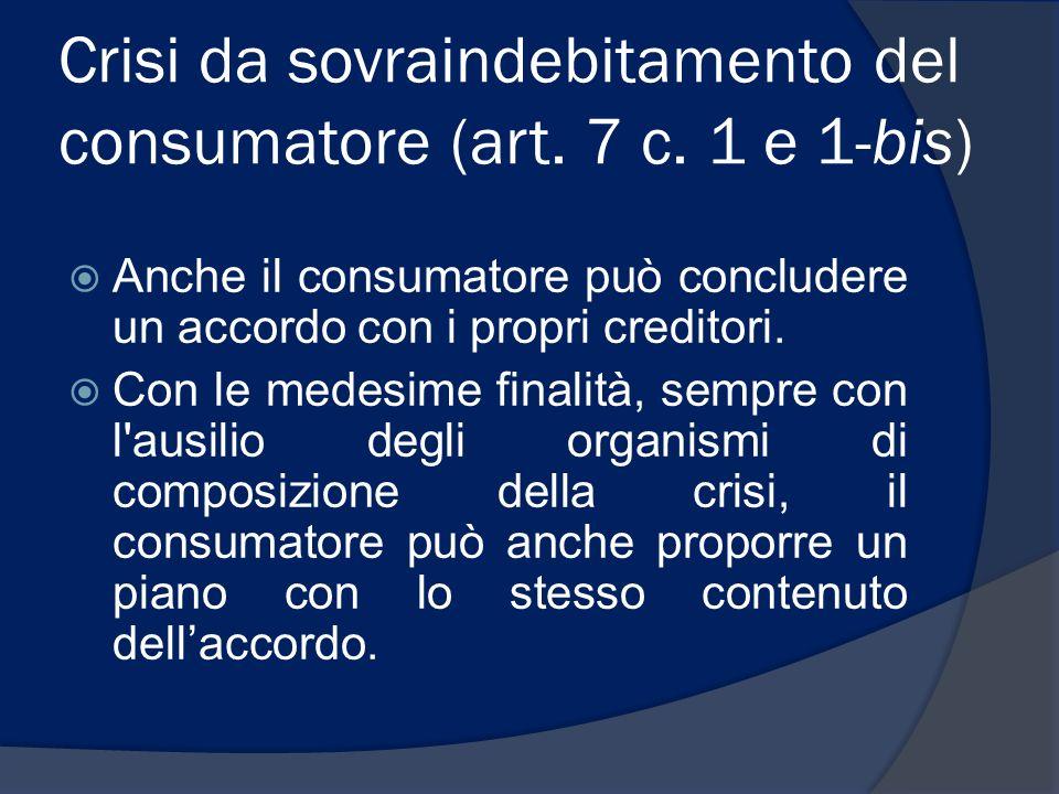 Crisi da sovraindebitamento del consumatore (art. 7 c. 1 e 1-bis) Anche il consumatore può concludere un accordo con i propri creditori. Con le medesi