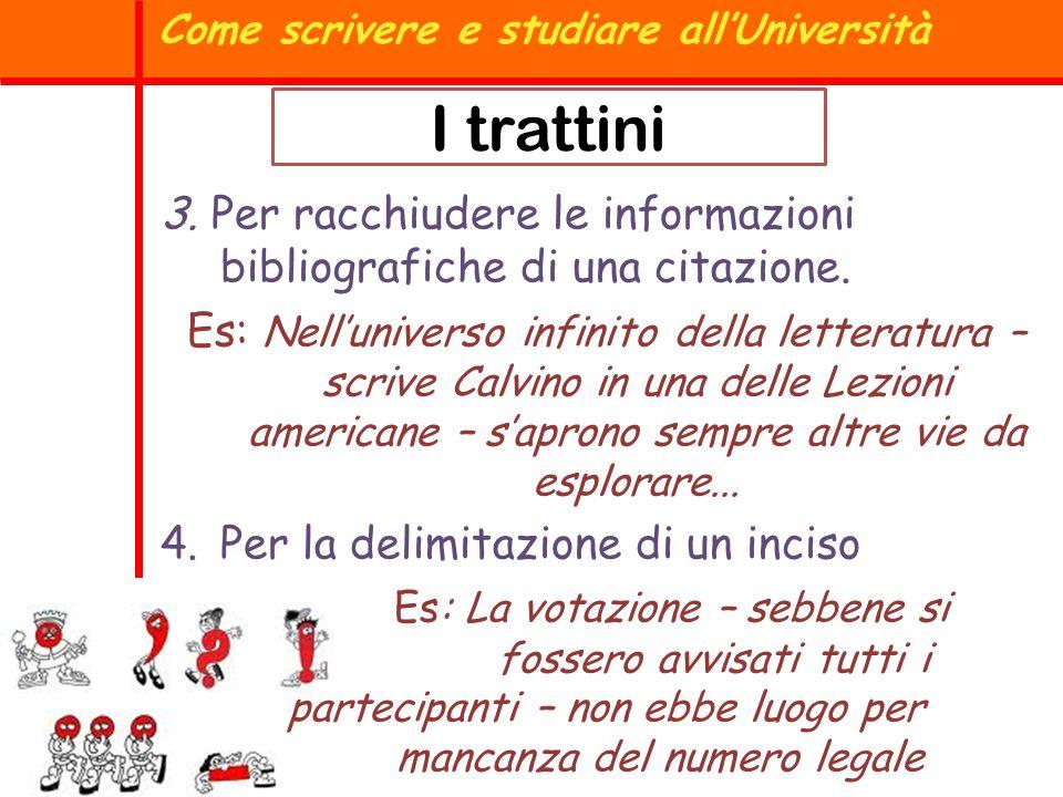 Come scrivere e studiare allUniversità 3. Per racchiudere le informazioni bibliografiche di una citazione. Es: Nelluniverso infinito della letteratura