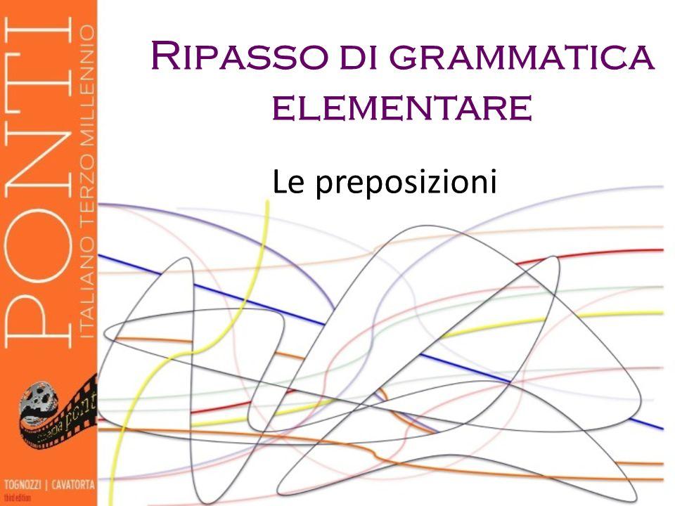 Ripasso di grammatica elementare Le preposizioni