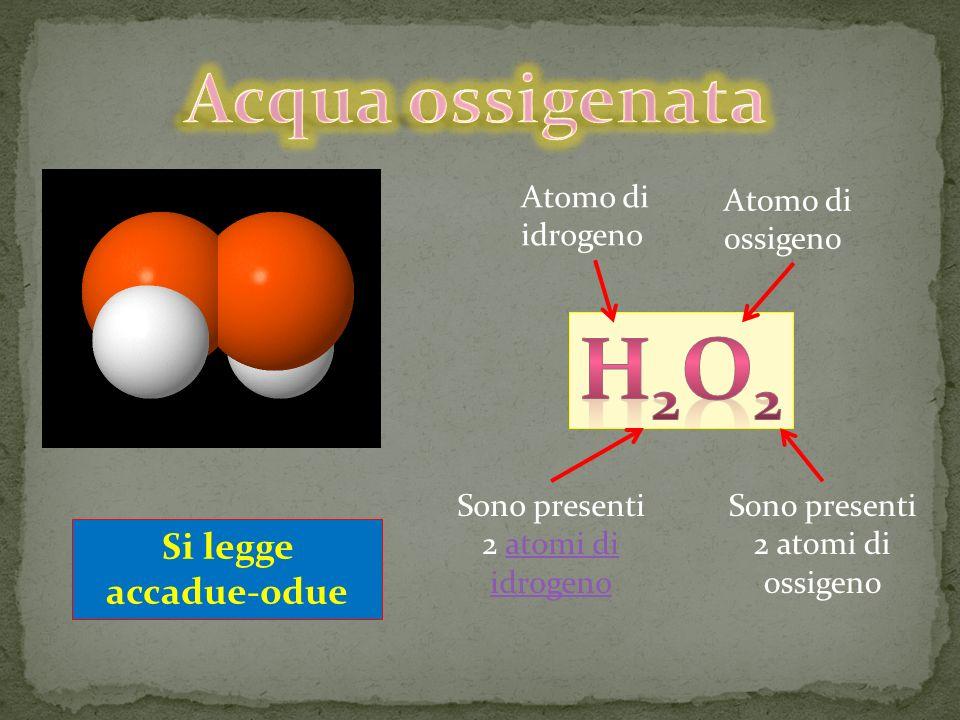 Atomo di idrogeno Atomo di ossigeno Sono presenti 2 atomi di idrogenoatomi di idrogeno Sono presenti 2 atomi di ossigeno Si legge accadue-odue