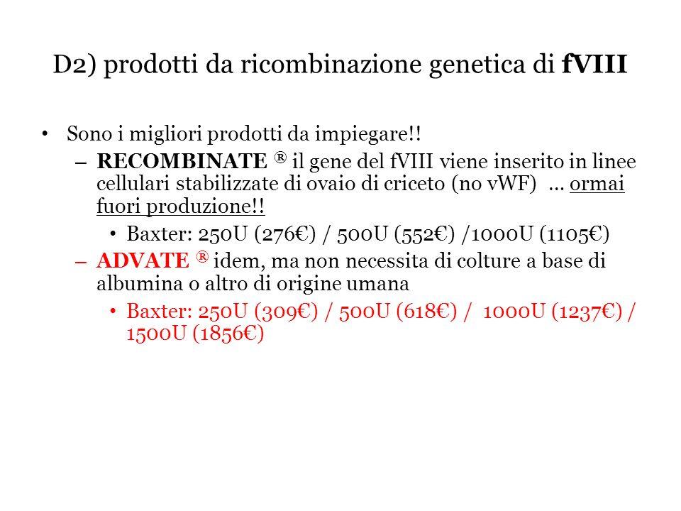 D2) prodotti da ricombinazione genetica di fVIII Sono i migliori prodotti da impiegare!! – RECOMBINATE ® il gene del fVIII viene inserito in linee cel