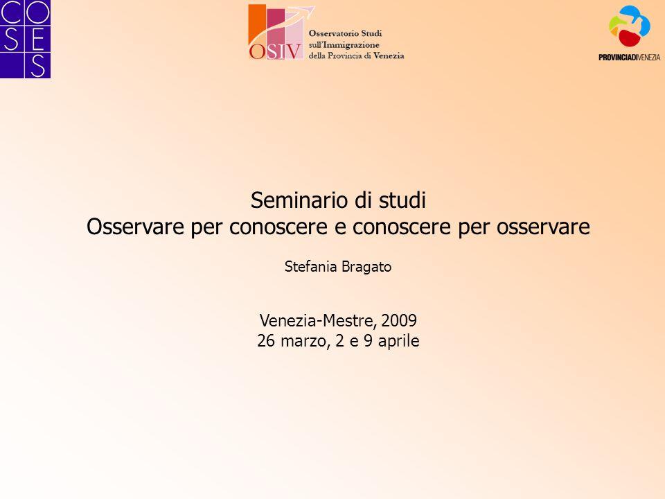 Seminario di studi Osservare per conoscere e conoscere per osservare Stefania Bragato Venezia-Mestre, 2009 26 marzo, 2 e 9 aprile